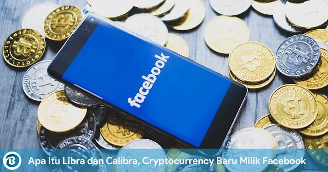 Apa Itu Libra dan Calibra, Cryptocurrency Baru Milik Facebook
