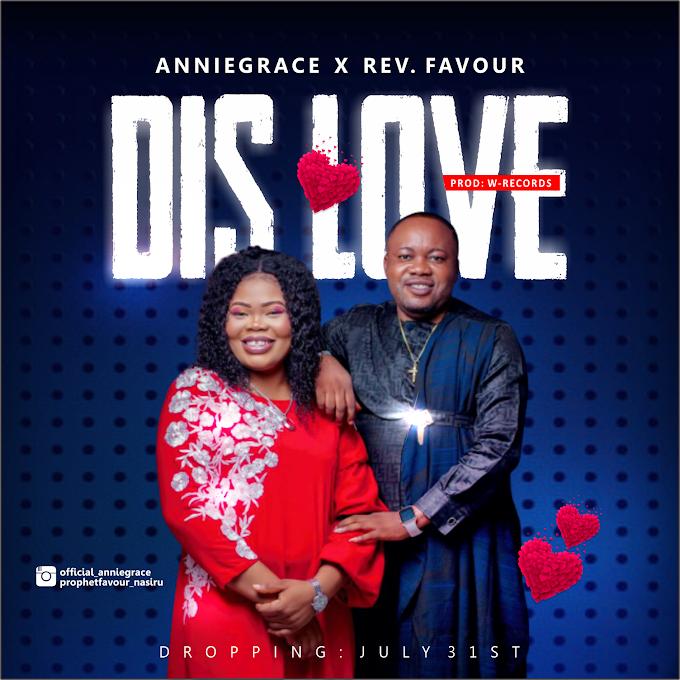 Music: DIS LOVE – Annie Grace Feat. Rev. Favour