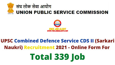 Free Job Alert: UPSC Combined Defence Service CDS II (Sarkari Naukri) Recruitment 2021 - Online Form For Total 339 Job