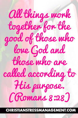 All things work together for the good of those who love God and those who are called according to His purpose. (Romans 8:28)