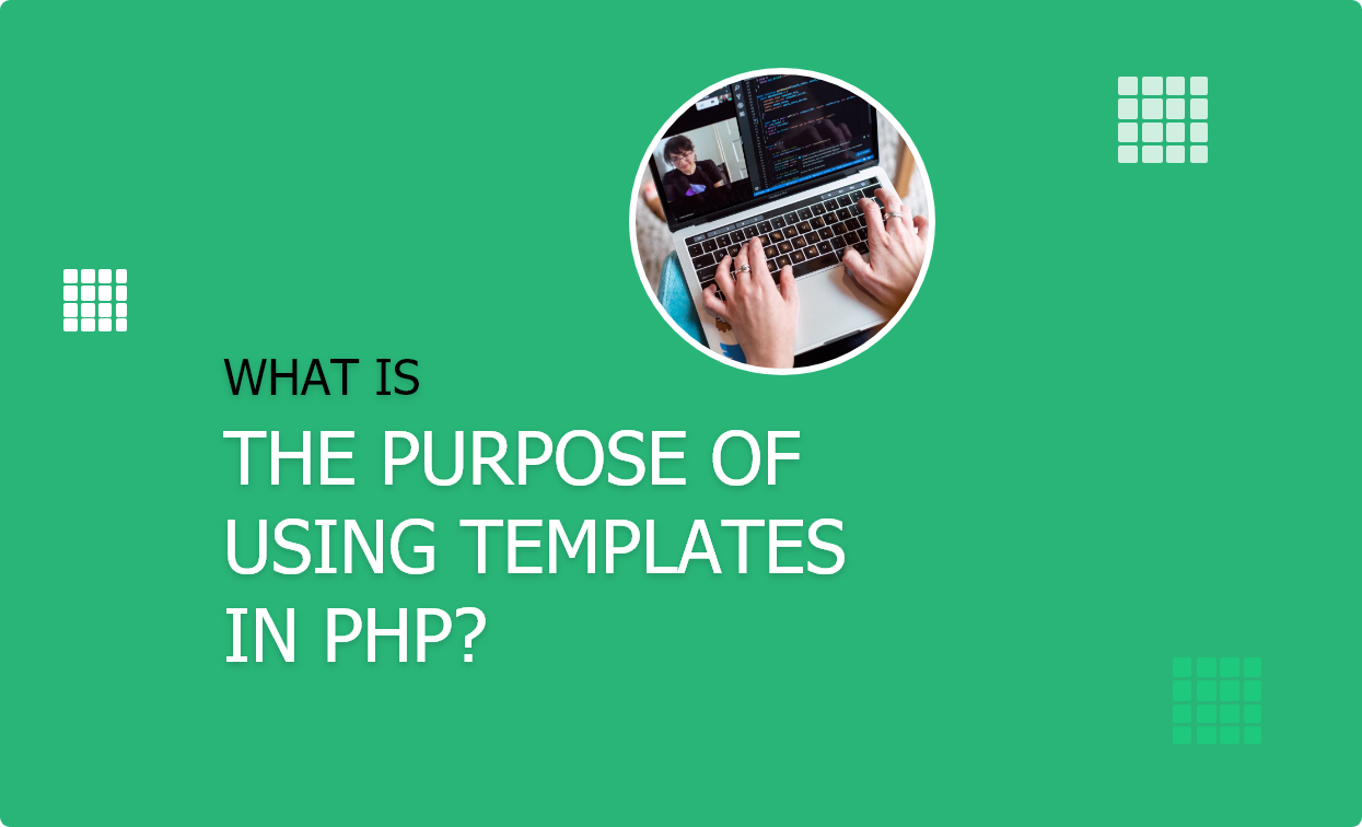 What is the purpose of using templates in php?