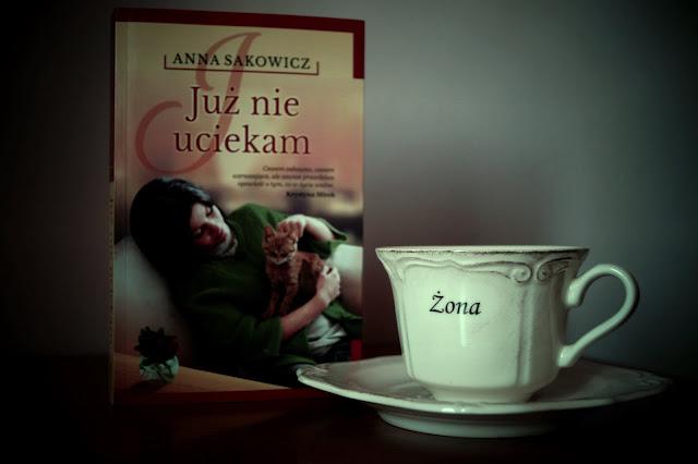 """""""Już nie uciekam"""" Anna Sakowicz"""