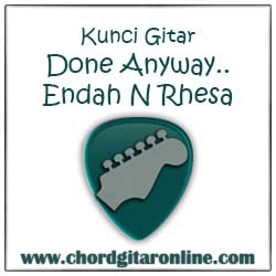 Chord Kunci Gitar Done Anyway Endah N Rhesa