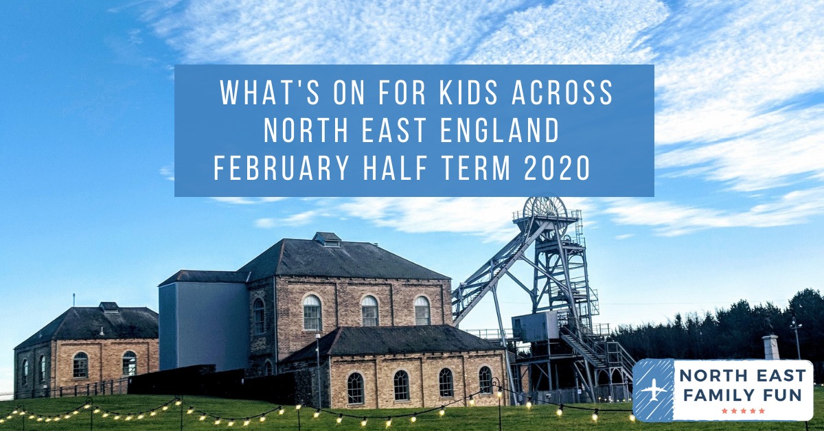 What's On for Kids across North East England | February Half Term 2020