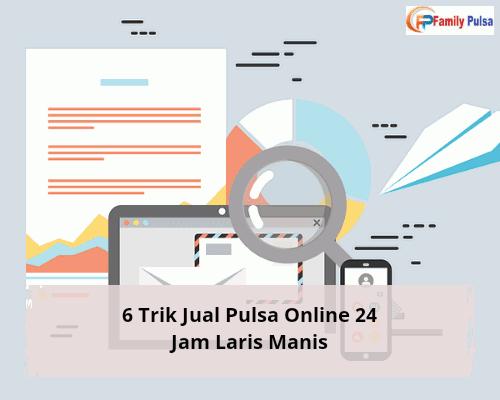 6 Trik Jual Pulsa Online 24 Jam Laris Manis