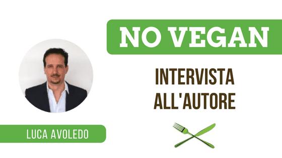 Intervista a Luca Avoledo autore del libro No Vegan