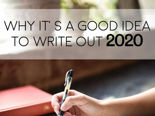 WHY IT'S A GOOD IDEA TO WRITE OUT 2020
