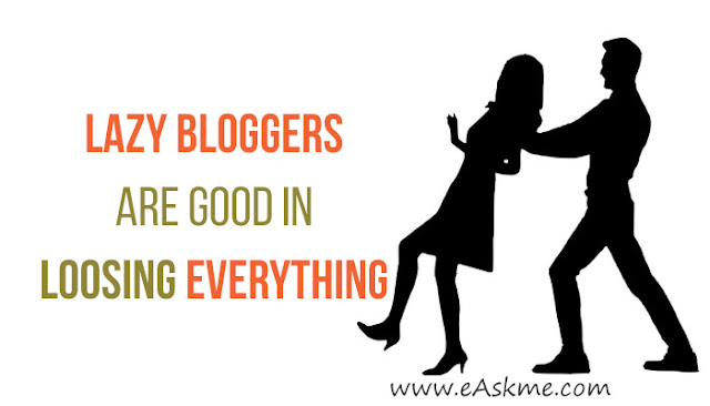 Laxy Bloggers: Why You Can`t Make Money Blogging Like ProBloggers: eAskme