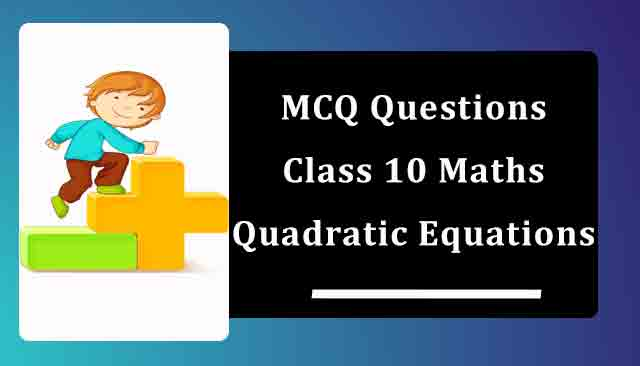 MCQ Questions for Class 10 Maths Chapter 4 Quadratic Equations with Answers