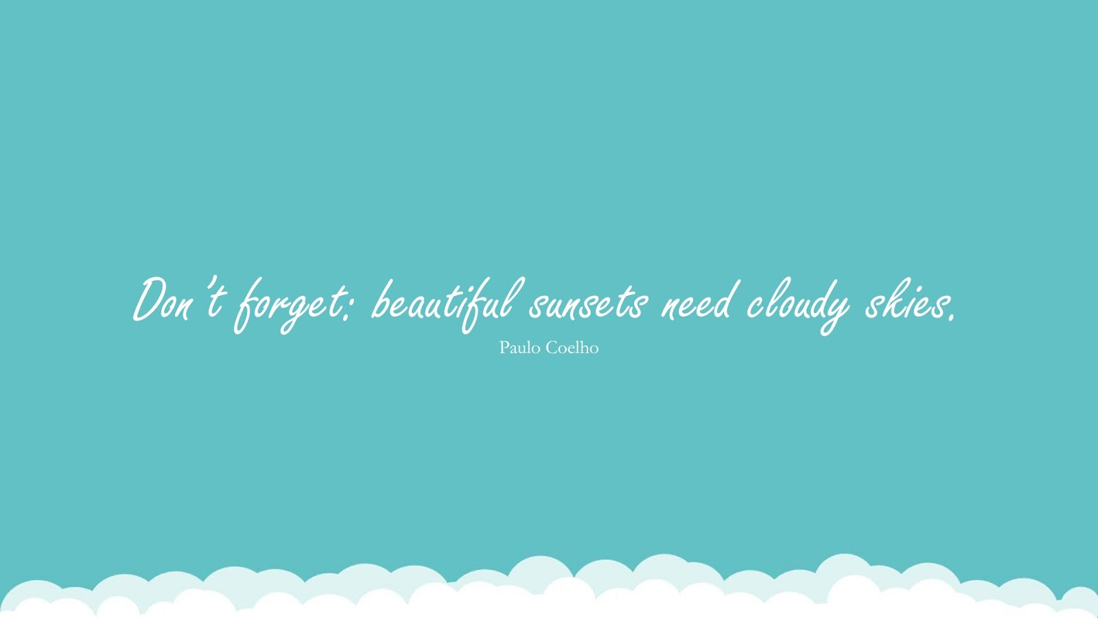 Don't forget: beautiful sunsets need cloudy skies. (Paulo Coelho);  #EncouragingQuotes
