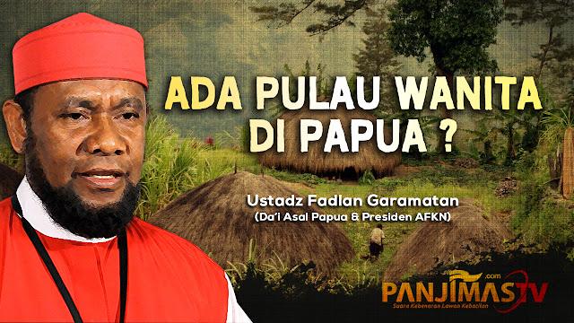 VIDEO: Tantangan Dakwah, Ustadz Fadzlan Ungkap Ada Pulau Wanita di Papua