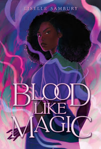 Blood Like Magic (Blood Like Magic #1) by Liselle Sambury