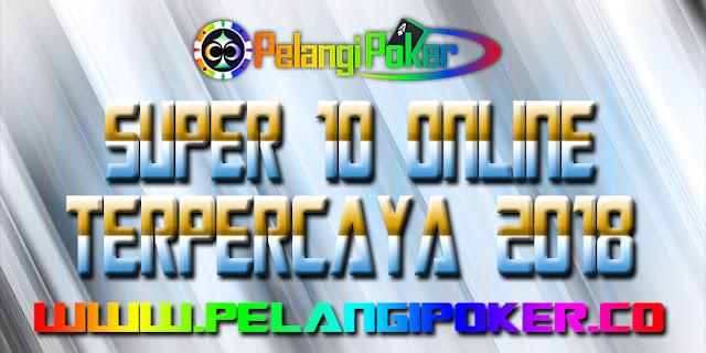 Super-10-Online-Terpercaya-2018-Pelangi-Poker