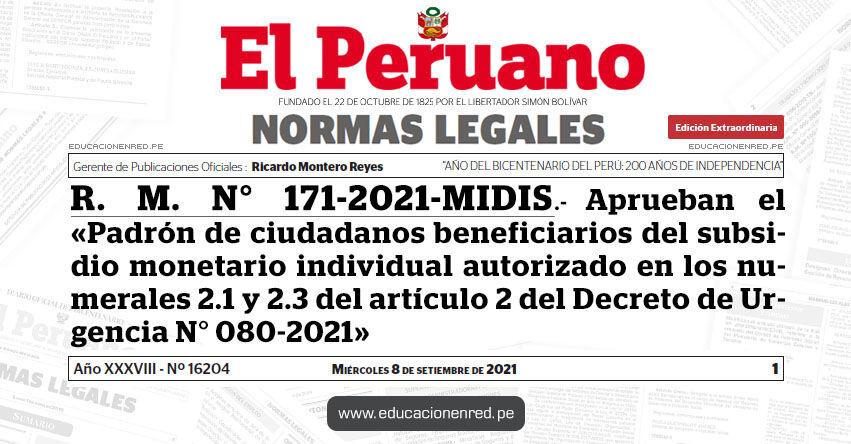 R. M. N° 171-2021-MIDIS.- Aprueban el «Padrón de ciudadanos beneficiarios del subsidio monetario individual autorizado en los numerales 2.1 y 2.3 del artículo 2 del Decreto de Urgencia N° 080-2021»
