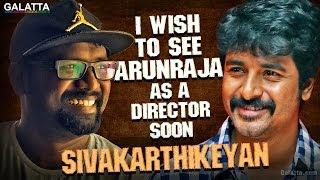 I wish to see Arunraja as a director soon – Sivakarthikeyan