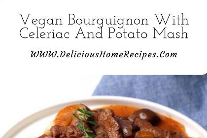 Vegan Bourguignon With Celeriac And Potato Mash