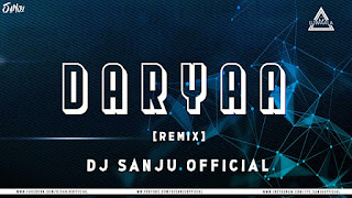 DARYAA (REMIX) - DJ SANJU OFFICIAL