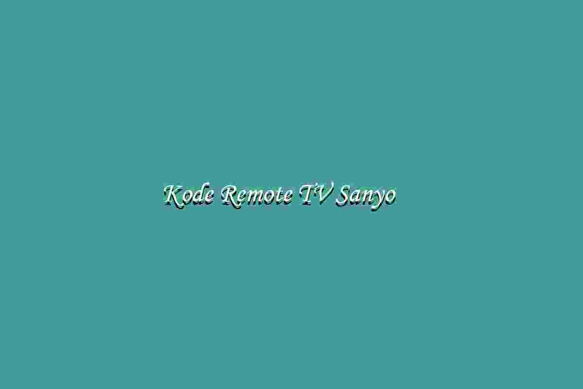 kode remot tv sanyo tabung lcd pasti