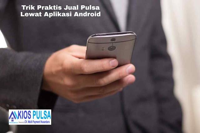 Trik Praktis Jual Pulsa Lewat Aplikasi Android