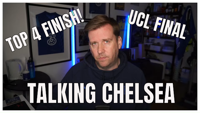 TALKING CHELSEA FC   TOP FOUR ACHIEVED - A REALISTIC VIEW   UCL FINAL - PRESSURE ALL ON MAN CITY