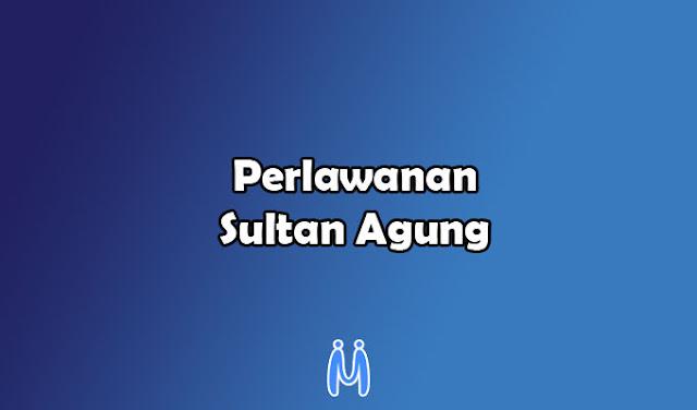 Perlawanan Sultan Agung Terhadap VOC