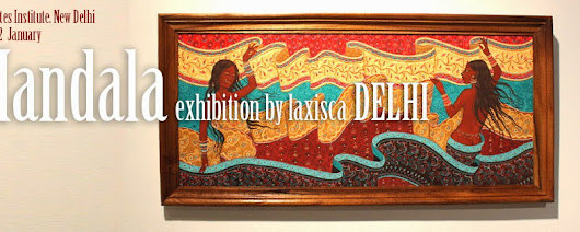 MANDALA Exhibition. NEW DELHI. 18 dec to 12 jan 2014.