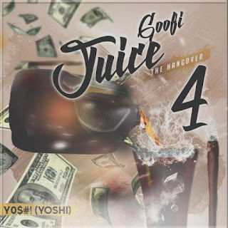 GOOFI JUICE 4, THE HANGOVER, YO$#!, King Yoshi Man, New Music Alert, New Hip Hop Music, Hip Hop Everything, Team Bigga Rankin, Promo Vatican, Yoshi Crew ENT,