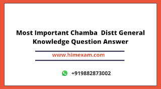 Most Important Chamba  Distt General Knowledge Question Answer