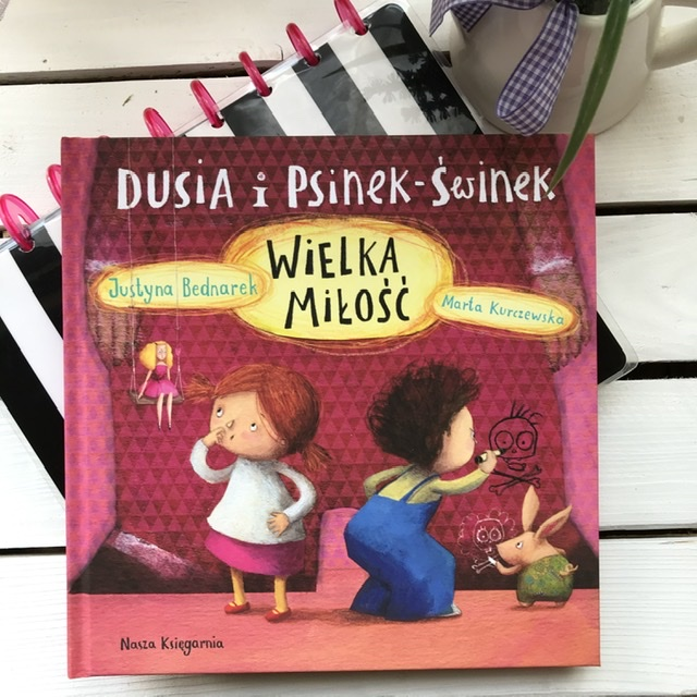 Justyna Bednarek, Marta Kurczewska - Dusia i Psinek-Świnek. Wielka miłość