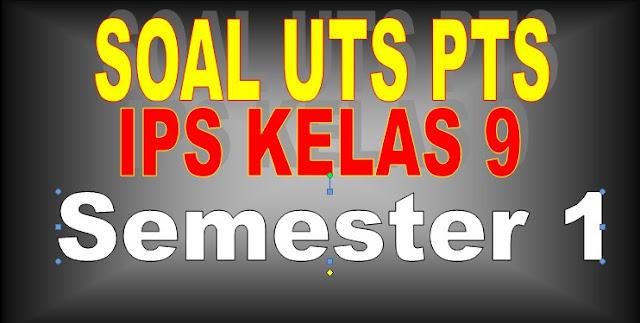 Soal UTS PTS IPS Kelas 9 Semester 1 Kurikulum 2013 Beserta Jawabannya
