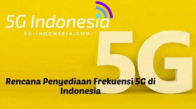 Rencana Penyediaan Frekuensi 5G di Indonesia