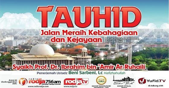 Download Kajian Tauhid Jalan Kebahagiaan & Kejayaan Syaikh Prof. Ibrahim Bin 'Amir Ar-Ruhaili