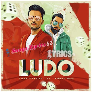 LUDO Lyrics - Tony Kakkar Indian Pop [2019]