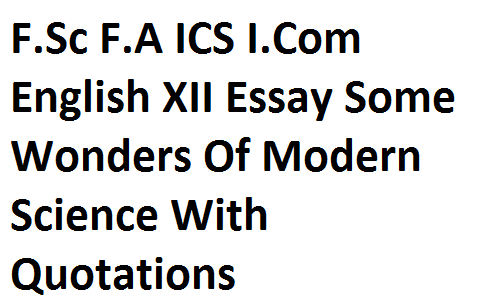 English Essay Outline Format  English Persuasive Essay Topics also Teaching Essay Writing High School Fsc Fa Ics Icom English Xii Essay Some Wonders Of Modern  Essays On Science And Technology