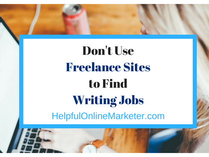 Don't Use Freelance Sites to Find Writing Jobs