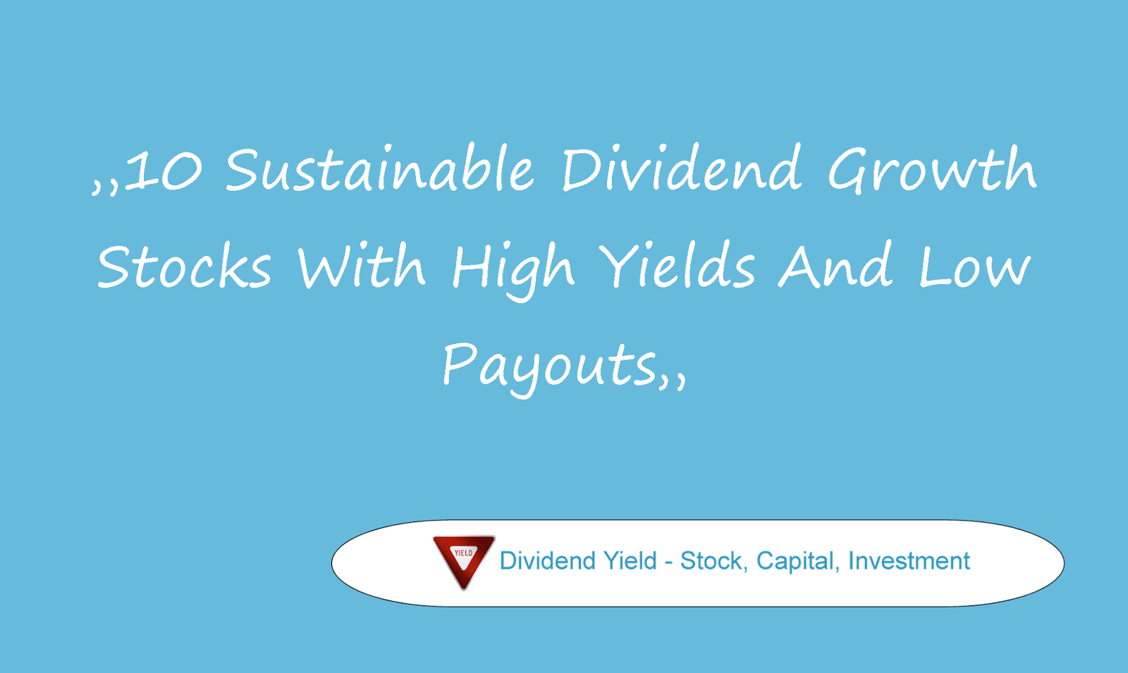 10 Sustainable Dividend Growth Stocks With High Yields And Low Payouts