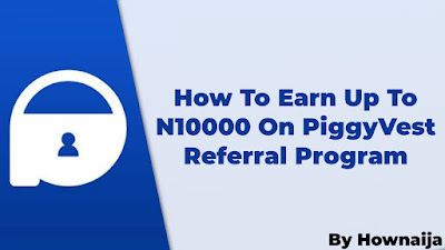 How To Earn Up To N10000 On PiggyVest Referral Program