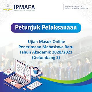 Petunjuk Pelaksanaan Ujian Masuk Penerimaan Mahasiswa Baru IPMAFA TA 2020/2021 Gelombang 2