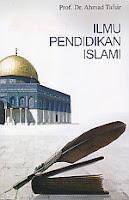 ILMU PENDIDIKAN ISLAMI Pengarang : Prof. Dr. Ahmad Tafsir Penerbit : Rosda