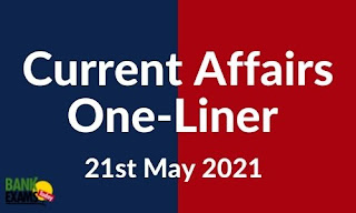 Current Affairs One-Liner: 21st May 2021