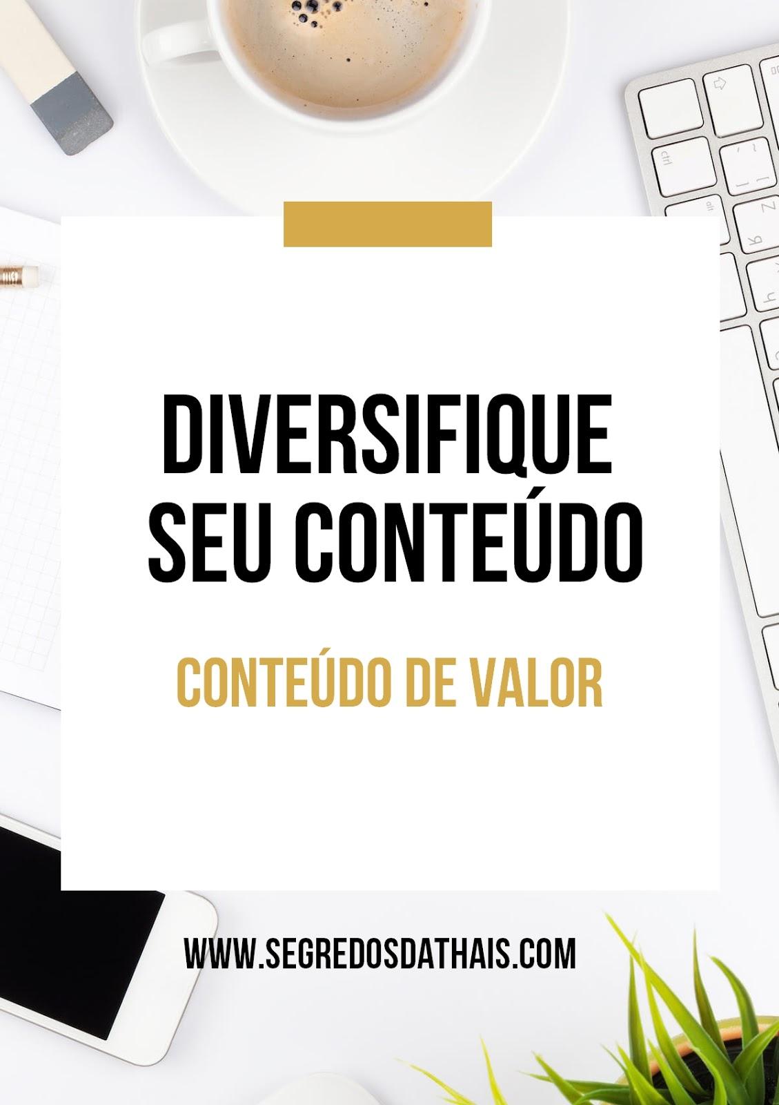 Diversifique seu Conteúdo | Conteúdo de Valor