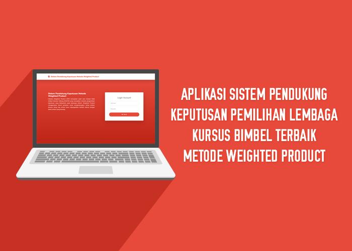 Aplikasi Sistem Pendukung Keputusan Pemilihan Lembaga Kursus Bimbel Terbaik Metode Weighted Product