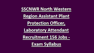 SSCNWR North Western Region Assistant Plant Protection Officer, Laboratory Attendant Recruitment 156 Govt Jobs Online-Exam Syllabus