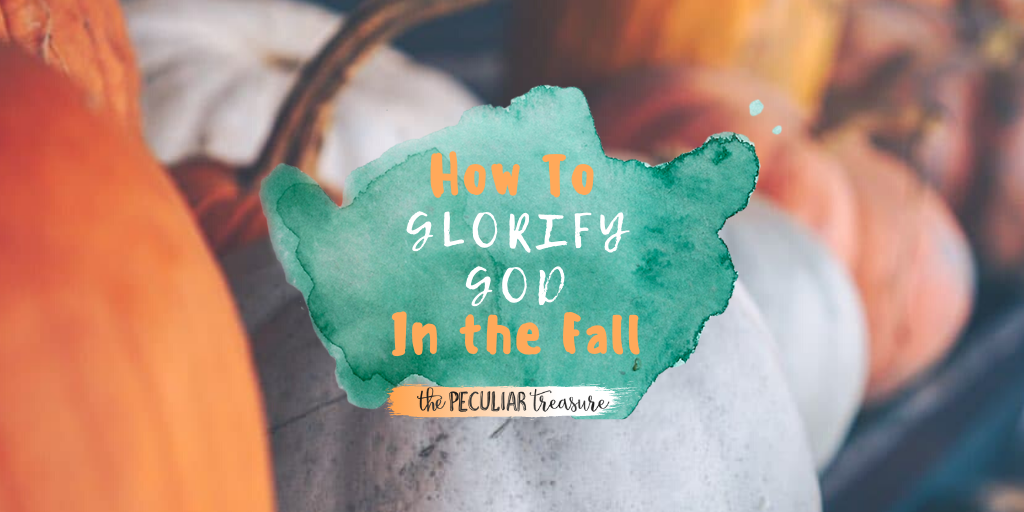 How to Glorify God with Your Fall Activities