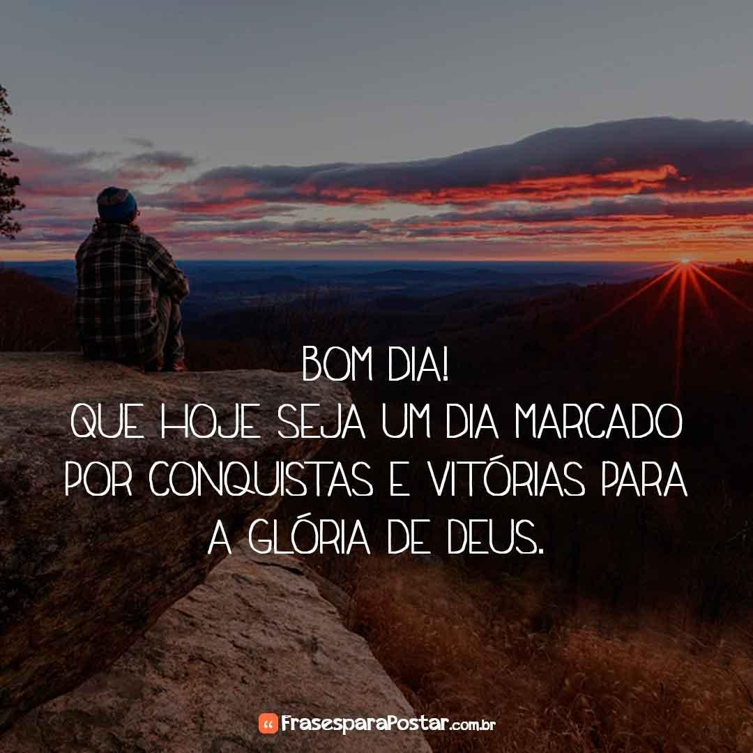 Bom dia! Que hoje seja um dia marcado por conquistas e vitórias para a glória de Deus.