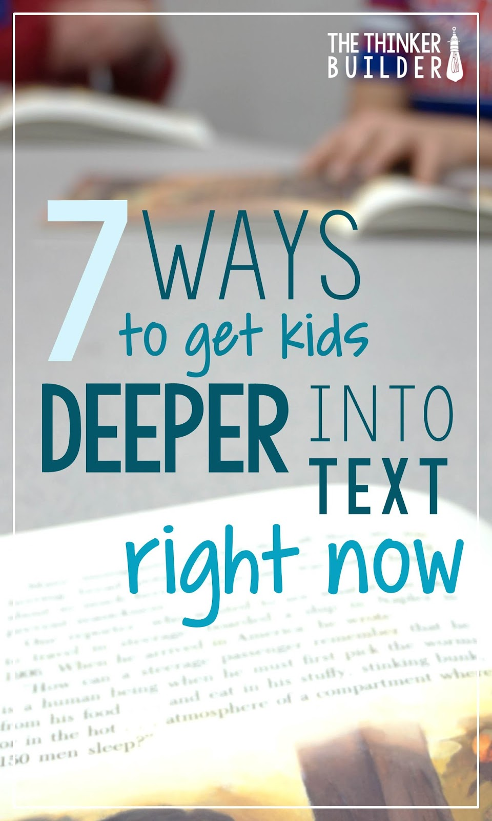 the thinker builder ways to get kids deeper into text right now check out these seven techniques to help students think more deeply about their reading i