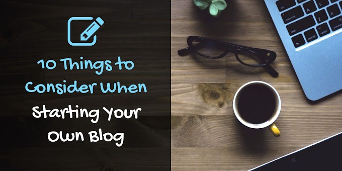 10 Things to Consider When Starting Your Own Blog