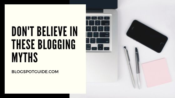 Don't Believe In These Blogging Myths