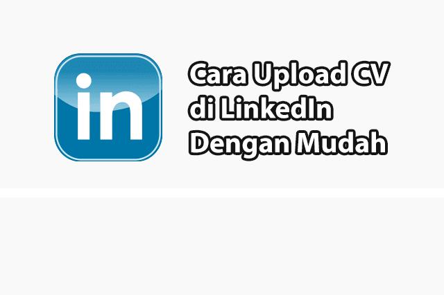 Cara Upload CV Di LinkedIn