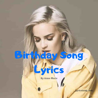 Birthday Song Lyrics - Anne-Marie | Lyrics Temp